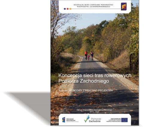 Koncepcja sieci tras rowerowych Pomorza Zachodniego. Raport końcowy z prac nad projektem - aktualizacja 2018