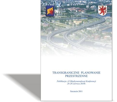 Transgraniczne Planowanie Przestrzenne (TPP) Publikacja zII Międzynarodowej Konferencji, 28-29 czerwca 2010 r.