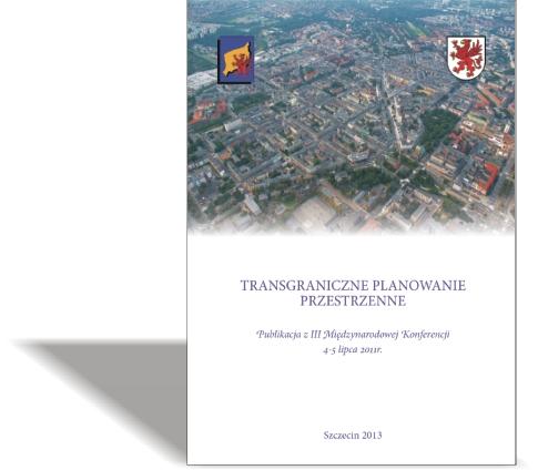 Transgraniczne Planowanie Przestrzenne Publikacja z III Międzynarodowej Konferencji, 4-5 lipca 2011 r.