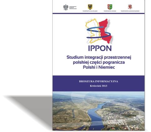 IPPON - Studium integracji przestrzennej polskiej części pogranicza Polski iNiemiec Broszura informacyjna