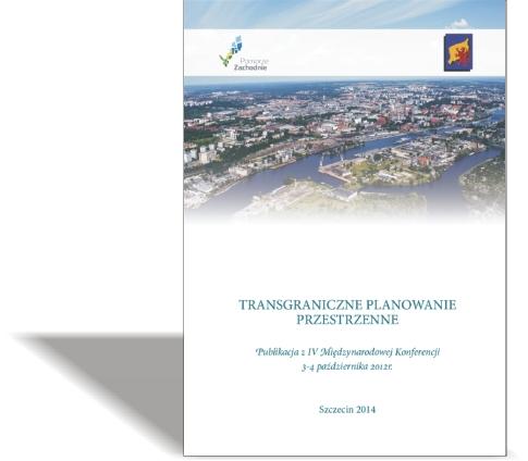Transgraniczne Planowanie Przestrzenne Publikacja z IV Międzynarodowej Konferencji, 3-4 października 2012 r.