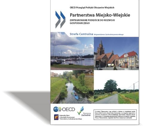 OECD Przegląd polityk rozwoju obszarów wiejskich  Partnerstwa Miejsko-Wiejskie / Zintegrowane podejście do rozwoju gospodarczego Strefa Centralna Województwa Zachodniopomorskiego