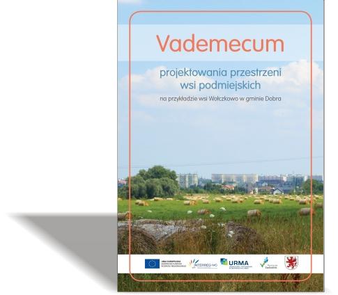 URMA – Vademecum projektowania wsi podmiejskich na przykładzie wsi Wołczkowo w gminie Dobra