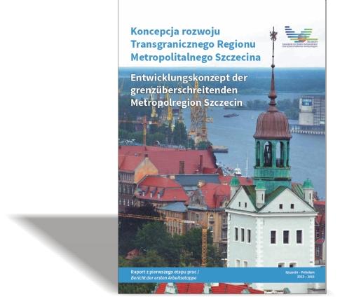 Koncepcja rozwoju Transgranicznego Regionu Metropolitalnego Szczecina Raport zpierwszego etapu prac 2013-2015
