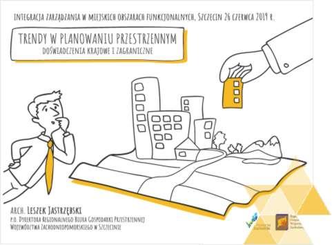 """Trendy w planowaniu przestrzennym – prezentacja w ramach konferencji """"Integracja zarządzania w miejskich obszarach funkcjonalnych"""", 26-27 czerwca 2019 r. w Szczecinie"""
